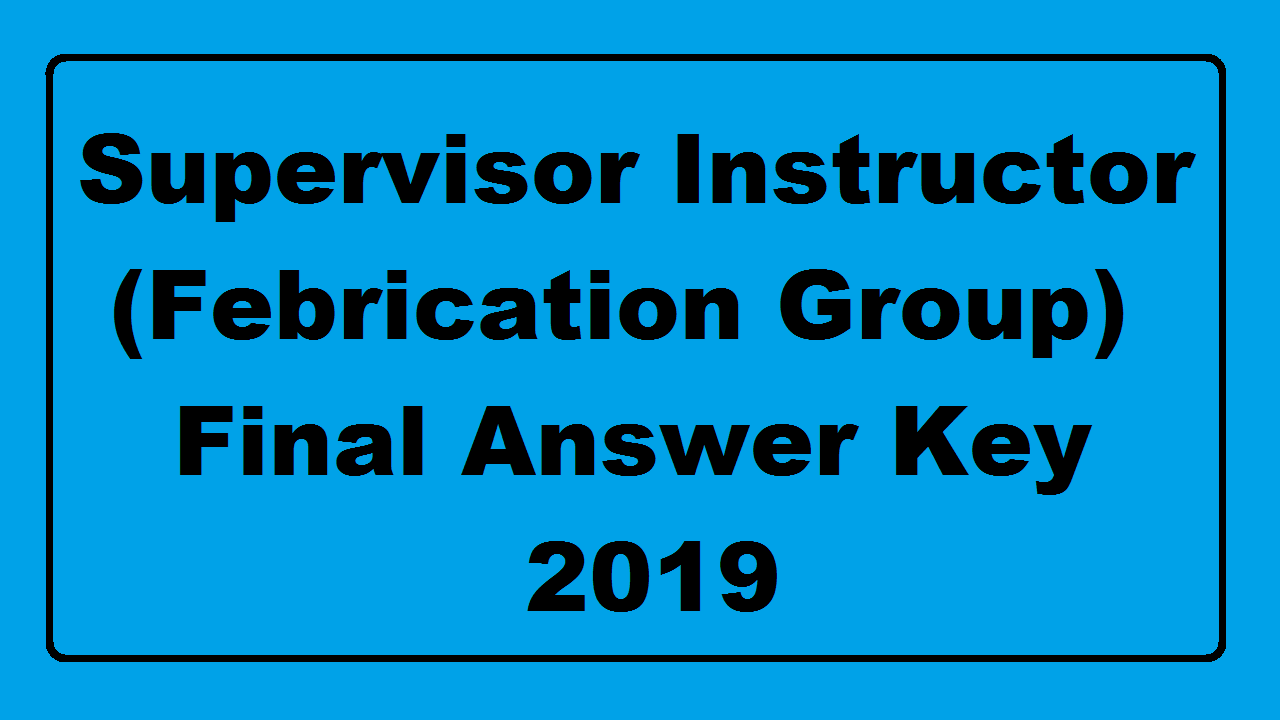 Supervisor Instructor (Febrication Group) Final Answer Key